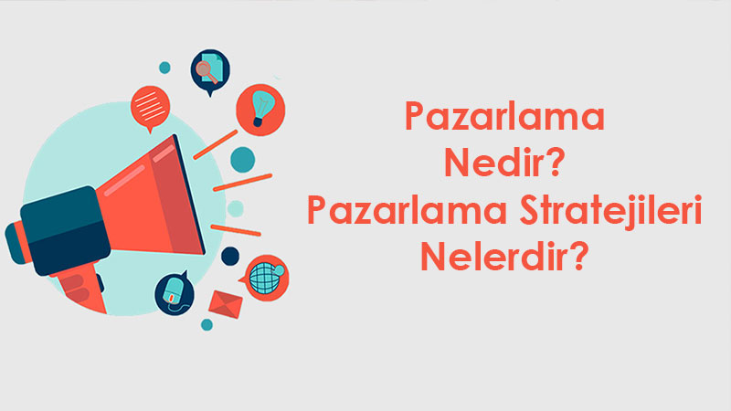 Pazarlama Nedir? Pazarlama Stratejileri Nelerdir?